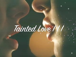 Tainted Love III P.M.V.