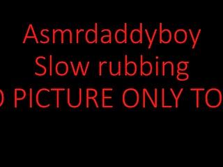 Asmr daddy boy slow rubbing...